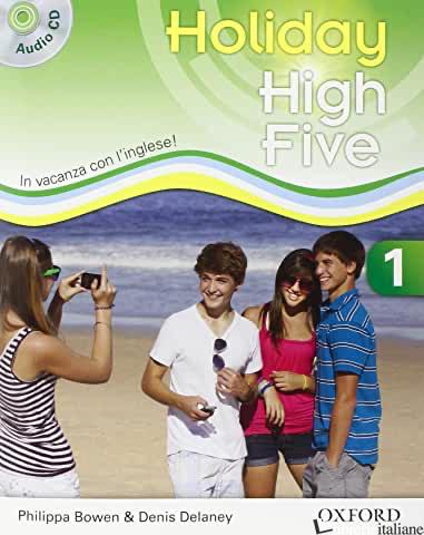 HIGH FIVE ON HOLIDAY. STUDENT BOOK. PER LA SCUOLA MEDIA. CON CD. CON ESPANSIONE  - BOWEN P.