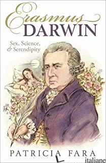 ERASMUS DARWIN SEX SXIENCE AND SERENDIPITY - FARA PATRICIA