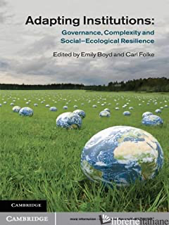 ADAPTING INSTITUTIONS GOVERNANCE COMPLEXITY AND SOCIAL ECOLOGICAL RESILIENCE - BOYD EMILY