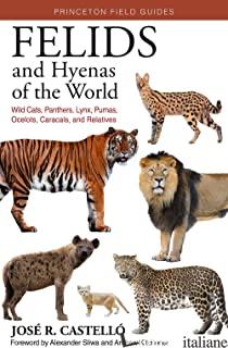 FELIDS AND HYENAS OF THE WORLD - CASTELLO JOSE