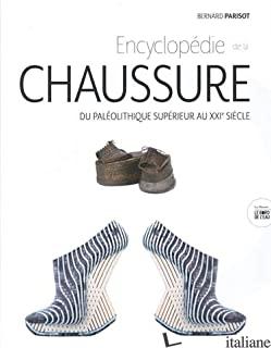 ENCYCLOPEDIE DE LA CHAUSSURE - PARISOT BERNARD