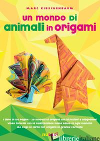 MONDO DI ANIMALI IN ORIGAMI. CON ESPANSIONE ONLINE. CON GADGET (UN) - KIRSCHENBAUM MARC