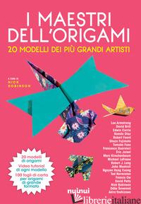 MAESTRI DELL'ORIGAMI. 20 MODELLI DEI PIU' GRANDI ARTISTI. CON GADGET (I) - ROBINSON N. (CUR.)