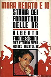 MARA, RENATO E IO - FRANCESCHINI ALBERTO; BUFFA PIER VITTORIO; GIUSTOLISI FRANCO