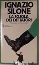 SCUOLA DEI DITTATORI (LA) - SILONE IGNAZIO