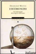 OCCHIO NUDO. GIRO DEL MONDO ALLA SCOPERTA DELL'UOMO (L') - MORRIS DESMOND