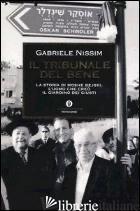 TRIBUNALE DEL BENE. LA STORIA DI MOSHE BEJSKI, L'UOMO CHE CREO' IL GIARDINO DEI  - NISSIM GABRIELE