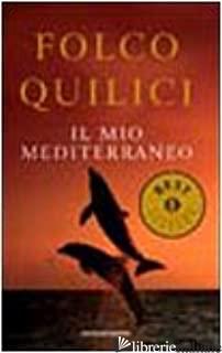 MIO MEDITERRANEO (IL) - QUILICI FOLCO
