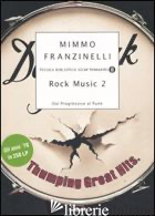 ROCK MUSIC 2. DAL PROGRESSIVE AL PUNK - FRANZINELLI MIMMO