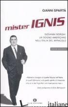 MISTER IGNIS. GIOVANNI BORGHI: UN SOGNO AMERICANO NELL'ITALIA DEL MIRACOLO - SPARTA' GIANNI