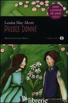 PICCOLE DONNE. EDIZ. ILLUSTRATA - ALCOTT LOUISA MAY