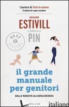 GRANDE MANUALE PER GENITORI. DALLA NASCITA ALL'ADOLESCENZA (IL) - ESTIVILL EDUARD; PIN GONZALO
