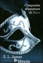 CINQUANTA SFUMATURE DI NERO - JAMES E. L.