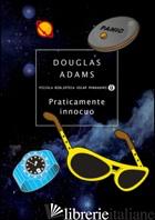 PRATICAMENTE INNOCUO - ADAMS DOUGLAS