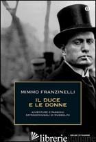 DUCE E LE DONNE. AVVENTURE E PASSIONI EXTRACONIUGALI DI MUSSOLINI (IL) - FRANZINELLI MIMMO