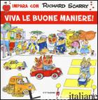 VIVA LE BUONE MANIERE! EDIZ. ILLUSTRATA - SCARRY RICHARD; MACCHETTO A. (CUR.)