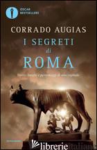 SEGRETI DI ROMA. STORIE, LUOGHI E PERSONAGGI DI UNA CAPITALE (I) - AUGIAS CORRADO