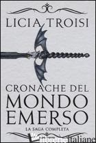 CRONACHE DEL MONDO EMERSO. LA SAGA COMPLETA - TROISI LICIA