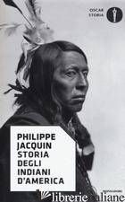 STORIA DEGLI INDIANI D'AMERICA - JACQUIN PHILIPPE