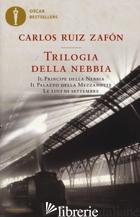 TRILOGIA DELLA NEBBIA: IL PRINCIPE DELLA NEBBIA-IL PALAZZO DELLA MEZZANOTTE-LE L - RUIZ ZAFON CARLOS