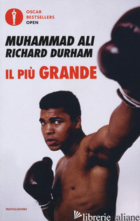 PIU' GRANDE. STORIA DELLA MIA VITA (IL) - ALI MUHAMMAD; DURHAM RICHARD; MORRISON T. (CUR.)