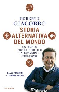 STORIA ALTERNATIVA DEL MONDO. UN VIAGGIO PIENO DI SORPRESE NEL CAMMINO DELL'UOMO - GIACOBBO ROBERTO