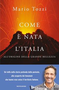 COM'E' NATA L'ITALIA. ALL'ORIGINE DELLA GRANDE BELLEZZA - TOZZI MARIO