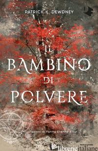 BAMBINO DI POLVERE (IL) - DEWDNEY PATRICK K.