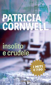 INSOLITO E CRUDELE - CORNWELL PATRICIA D.