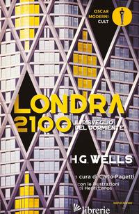 LONDRA 2100. IL RISVEGLIO DEL DORMIENTE - WELLS HERBERT GEORGE; PAGETTI C. (CUR.)