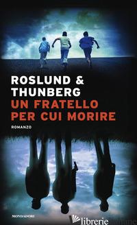FRATELLO PER CUI MORIRE. MADE IN SWEDEN (UN) - ROSLUND ANDERS; THUNBERG STEFAN
