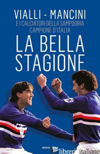 BELLA STAGIONE (LA) - VIALLI GIANLUCA; MANCINI ROBERTO; BACCALARIO D. (CUR.)