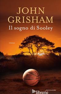 SOGNO DI SOOLEY (IL) - GRISHAM JOHN