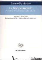 FINE DEL MONDO. CONTRIBUTO ALL'ANALISI DELLE APOCALISSI CULTURALI (LA) - DE MARTINO ERNESTO; GALLINI C. (CUR.)