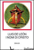 NOMI DI CRISTO (I) - LEON LUIS DE; DI PINTO M. (CUR.)