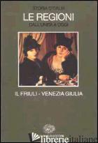STORIA D'ITALIA. LE REGIONI DALL'UNITA' A OGGI. VOL. 17: IL FRIULI VENEZIA GIULI - FINZI R. (CUR.); MAGRIS C. (CUR.); MICCOLI G. (CUR.)