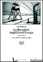 DISTRUZIONE DEGLI EBREI D'EUROPA (LA) - HILBERG RAUL; SESSI F. (CUR.)