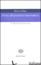 STORIA DEL PENSIERO MATEMATICO. VOL. 1: DALL'ANTICHITA' AL SETTECENTO - KLINE MORRIS