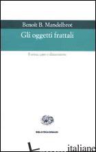 OGGETTI FRATTALI (GLI) - MANDELBROT BENOIT B.