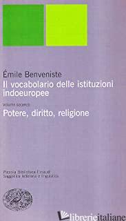 VOCABOLARIO DELLE ISTITUZIONI INDOEUROPEE (IL). VOL. 2: POTERE, DIRITTO, RELIGIO - BENVENISTE EMILE