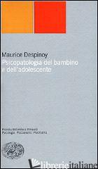 PSICOPATOLOGIA DEL BAMBINO E DELL'ADOLESCENTE - DESPINOY MAURICE