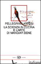 SCIENZA IN CUCINA E L'ARTE DI MANGIAR BENE. CON UNO SCRITTO DI EMILIO TADINI (LA - ARTUSI PELLEGRINO; CAMPORESI P. (CUR.)