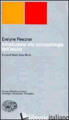 INTRODUZIONE ALLA PSICOPATOLOGIA DELL'ADULTO - PEWZNER EVELYNE; ROSSI MONTI M. (CUR.)