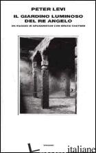 GIARDINO LUMINOSO DEL RE ANGELO. UN VIAGGIO IN AFGHANISTAN CON BRUCE CHATWIN (IL - LEVI PETER