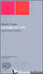 SOCIOLOGIA DEL DIRITTO. ORIGINI, RICERCHE E PROBLEMI - TREVES RENATO