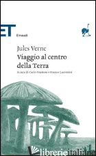 VIAGGIO AL CENTRO DELLA TERRA - VERNE JULES; FRUTTERO C. (CUR.); LUCENTINI F. (CUR.)