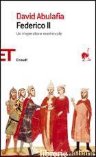 FEDERICO II. UN IMPERATORE MEDIEVALE - ABULAFIA DAVID