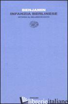 INFANZIA BERLINESE INTORNO AL MILLENOVECENTO - BENJAMIN WALTER; GANNI E. (CUR.)
