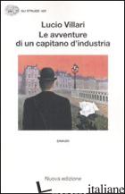 AVVENTURE DI UN CAPITANO D'INDUSTRIA (LE) - VILLARI LUCIO