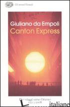 CANTON EXPRESS. DUE VIAGGI IN ORIENTE (1503-2008) - DA EMPOLI GIULIANO